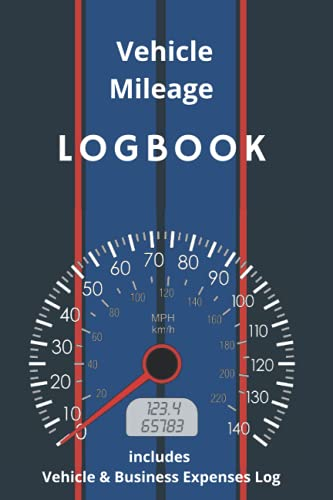 Vehicle Mileage LOGBOOK includes Vehicle & Business Expenses Log: 3 in 1 Log Book, Notebook, Journal for Car, Motorbike, Personal or Business use. Great for Trip, Journey and for Tax