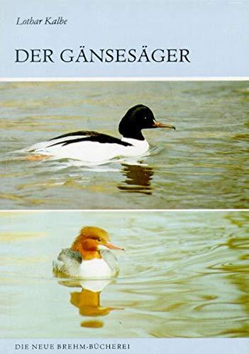 GÄNSESÄGER MERGUS MERGANSER (Die Neue Brehm-Bücherei / Zoologische, botanische und paläontologische Monografien)