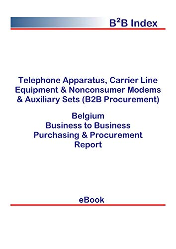 Telephone Apparatus, Carrier Line Equipment & Nonconsumer Modems & Auxiliary Sets (B2B Procurement) in Belgium: B2B Purchasing + Procurement Values (English Edition)