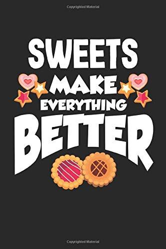 Sweets make everything better: Süßigkeiten Liebhaber Süßigkeiten Konditorei Koch Notizbuch DIN A5 120 Seiten für Notizen, Zeichnungen, Formeln | Organizer Schreibheft Planer Tagebuch