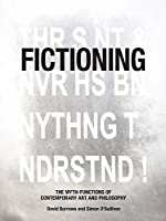 Fictioning: The Myth-Functions of Contemporary Art and Philosophy