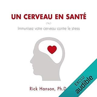 Un cerveau en santé : Immunisez votre cerveau contre le stress                   De :                                                                                                                                 Rick Hanson                               Lu par :                                                                                                                                 Tristan Harvey                      Durée : 2 h et 33 min     4 notations     Global 4,0