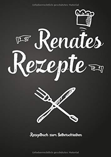 Renates Rezepte - Rezeptbuch zum Selberschreiben: Persönliches Geschenk für Renate zum Sammeln von Rezepten (Blanko Kochbuch)