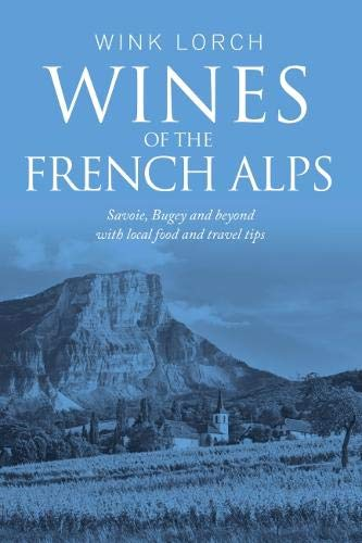 Wines of the French Alps: Savoie, Bugey and beyond with local food and travel tips