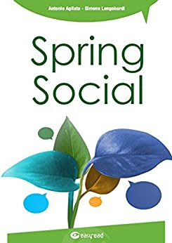 Spring Social: Integra i social network nelle applicazioni software in linguaggio java (Italian Edition) by [Antonio Agliata, Simona Longobardi]