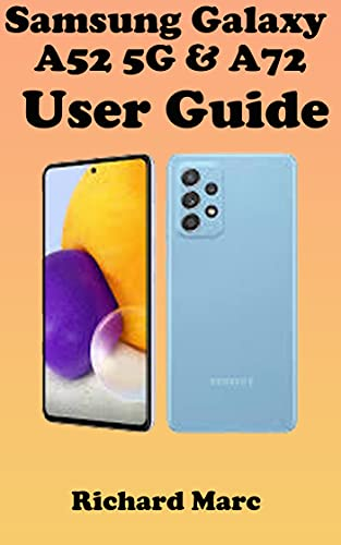 Samsung Galaxy A52 5G & A72 user guide: The Complete Step by Steps Manual for Beginners and Seniors to Operate and Set Up the New Samsung galaxy A52 5G ... Tips and Tricks. (English Edition)