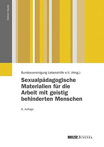 Sexualpädagogische Materialien für die Arbeit mit geistig behinderten Menschen (Edition Sozial)