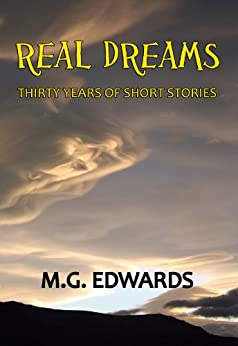 Real Dreams:  Thirty Years of Short Stories (English Edition) par [M.G. Edwards]