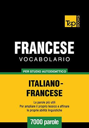 Vocabolario Italiano-Francese per studio autodidattico - 7000 parole (Italian Edition)