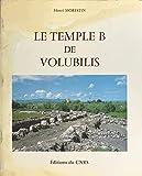 Le temple B de Volubilis (French Edition)