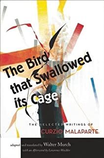 The Bird That Swallowed Its Cage: The Selected Writings of Curzio Malaparte