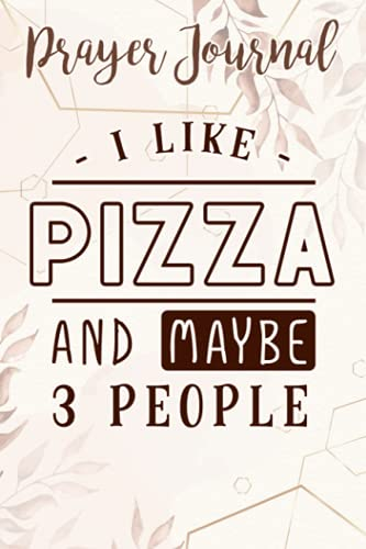 Pizza Lovers Gift Ideas Funny I Like Pizza More Than People Family Prayer Journal: Sistergirl Devotions, Bible Accessories Women, Prayerful Planner, Biblical Gifts,6x9 in
