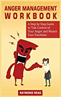 Anger Management Workbook: A Step by Step Guide to Tale Control of Your Anger and Master Your Emotions