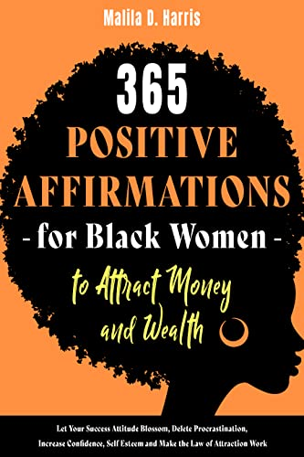 Couverture du livre 365 Positive Affirmations for Black Women to Attract Money and Wealth: Let Your Success Attitude Blossom, Delete Procrastination, Increase Confidence, ... the Law of Attraction Work (English Edition)