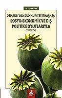 Osmanli'dan Cumhuriyet'e Hashas: Sosyo-Ekonomik ve Dis Politik Boyutlariyla (1909-1950)