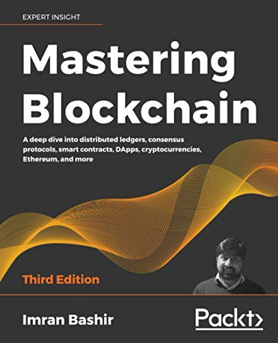 Mastering Blockchain: A deep dive into distributed ledgers, consensus protocols, smart contracts,...