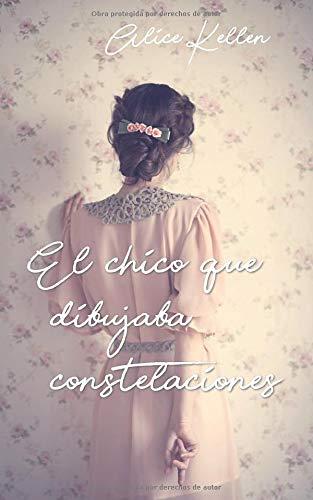 EL CHICO QUE DIBUJABA CONSTELACIONES - Alice Kellen