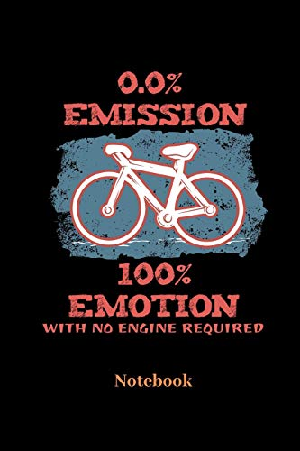 0,0% Emission 100% Emotion With No Engine Required Notebook: Lined journal for Biker, Bicycle and Bike fans - paperback, diary gift for men, women and children