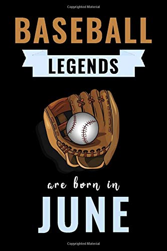 Baseball Legends Are Born In June: Unique Baseball Birthday Gift For Boys, Girls, Players   Lined Notebook / Journal For Baseball Lovers & Fans   110 Pages ( Baseball Birthday Gifts )
