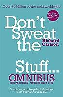Don't Sweat the Small Stuff... Omnibus: Comprises of Don't Sweat the Small Stuff, Don't Sweat the Small Stuff at Work, Don't Sweat the Small Stuff about Money