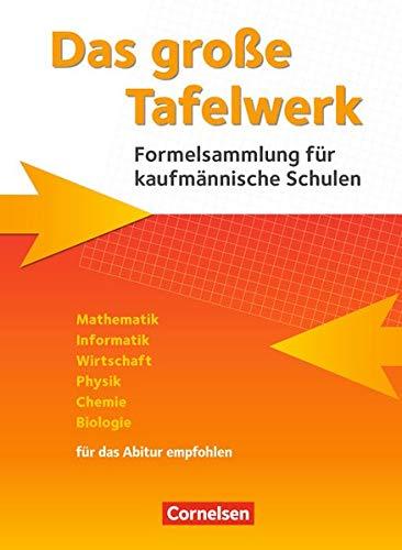Das große Tafelwerk für berufliche Schulen - Formelsammlung für kaufmännische Schulen: Mathematik, Informatik, Wirtschaft, Physik, Chemie, Biologie - Ausgabe 2015: Schülerbuch