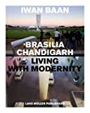 Brasilia - Chandigarh Living With Modernity - Iwan Baan