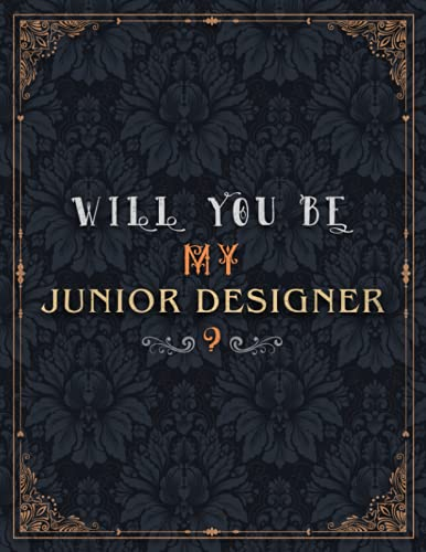 Junior Designer Lined Notebook - Will You Be My Junior Designer Job Title Daily Journal: A4, Teacher, Daily, 21.59 x 27.94 cm, Journal, Meeting, Mom, Over 100 Pages, 8.5 x 11 inch, Wedding