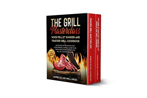 The Grill Masterclass - Wood Pellet Smoker and Traeger Grill Cookbook: 601 Recipes whit Photo for your Pit Boss, ZGrills, Camp Chef,Green Mountains Weber ... (Barbecue and Grill Masterclass Book 1)