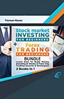 Stock Market Investing For Beginners & Forex Trading For Beginners Bundle ! Learn How To Make Money Investing In Stocks & Forex Day Trading Secrets & Strategies - 2 Books in 1!