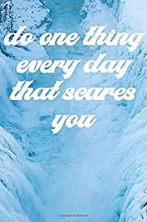 Do One Thing Every Day That Scares You: Motivational, Unique Notebook, Journal, Diary (110 Pages, Blank, 6 x 9) (Motivatio...