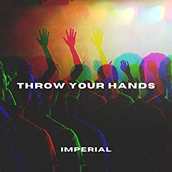 THROW YOUR HANDS