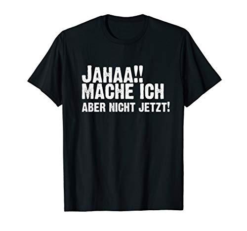 Jahaa!! Mach Ich Jetzt Aber Nicht! Lustige Sprüche Kollegen T-Shirt