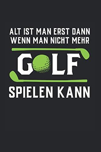 Alt Ist Man Erst Dann Wenn Man Nicht Mehr Golf Spielen Kann: Golf Notizbuch Mit 120 Gepunkteten Seiten (Dotgrid). Als Geschenk Eine Tolle Idee Für Golfliebhaber Und Grün Fans