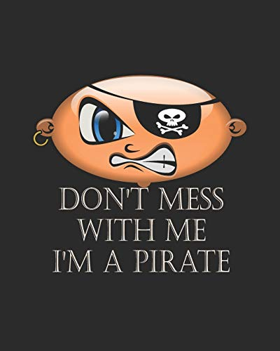 Don't Mess With Me, I Am A Pirate - College Ruled Notebook for Pirates