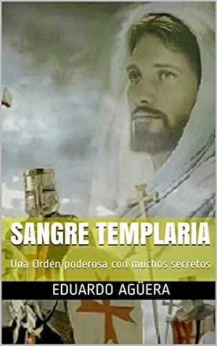 Sangre Templaria: Una Orden poderosa con muchos secretos (Spanish Edition)