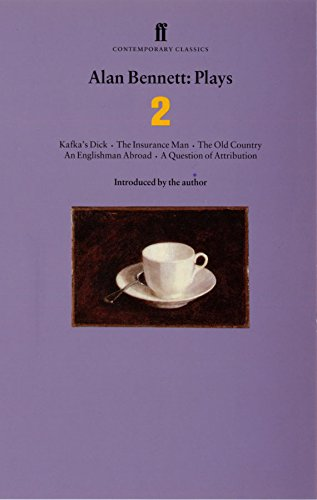 Alan Bennett Plays 2: Kafka's Dick; Insurance Man; Old Country; Englishman Abroad; Question of Attribution (Faber Contemporary Classics)
