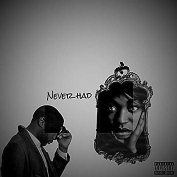 Never Had