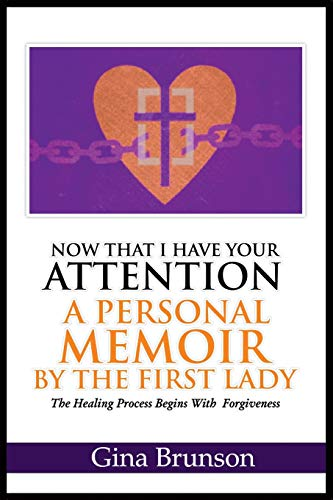Compare Textbook Prices for Now That I Have Your Attention A Personal Memoir by the First Lady: The Healing Process Begins with Forgiveness  ISBN 9798595682725 by Brunson, Gina