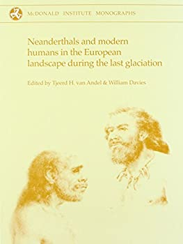 Neanderthals and Modern Humans in the European Landscape during the Last Glaciation  Archaeological results of The Stage 3 Project  McDonald Institute Monographs