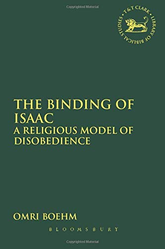 The Binding of Isaac: A Religious Model of Disobedience (The Library of Hebrew Bible/Old Testament Studies, Band 468)
