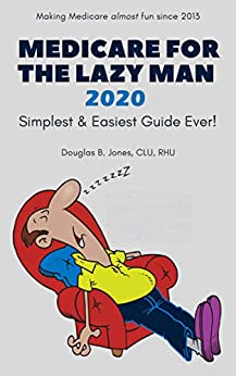Medicare For The Lazy Man 2020: Simplest & Easiest Guide Ever! by [Douglas B. Jones]