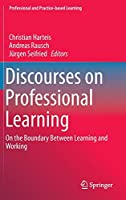 Discourses on Professional Learning: On the Boundary Between Learning and Working (Professional and Practice-based Learning, 9)