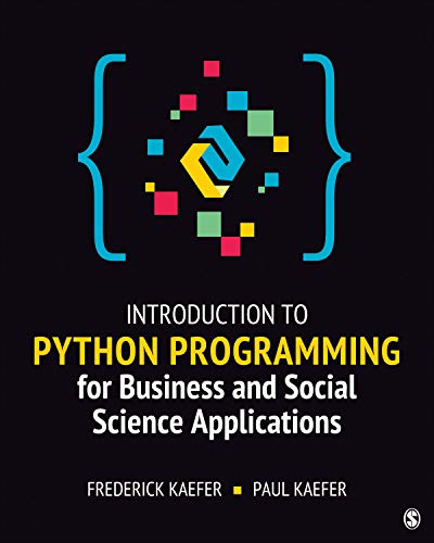 Compare Textbook Prices for Introduction to Python Programming for Business and Social Science Applications 1 Edition ISBN 9781544377445 by Kaefer, Frederick,Kaefer, Paul