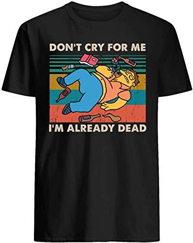 Patisaner Camiseta Estampada Divertida Vintage Don't Cry for me I'm Already Dead Moda de Manga Corta Men's Generic T-Shirt