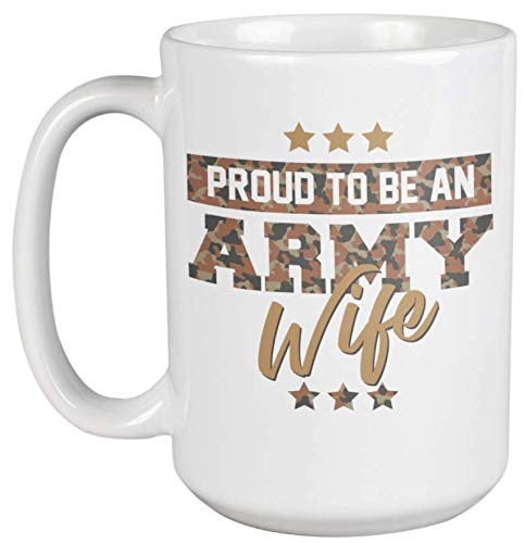 Proud To Be An Army Wife. American Pride Coffee & Tea Gift Mug For Spouse, Partner, Granny, Mom, Mother, Mama, Navy, Trooper, Soldier, Patrol, Guard, Officer, General, Colonel And Captain (15oz)