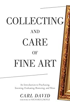 Collecting and Care of Fine Art: An Introduction to Purchasing, Investing, Evaluating, Restoring, and More by [Carl David, Richard J. Boyle]