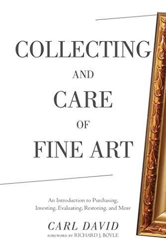 Compare Textbook Prices for Collecting and Care of Fine Art: An Introduction to Purchasing, Investing, Evaluating, Restoring, and More Reprint Edition ISBN 9781634502450 by David, Carl