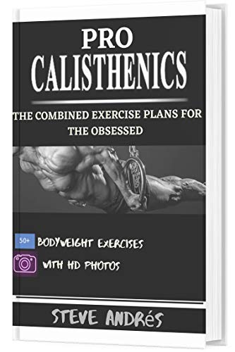 PRO CALISTHENICS: THE COMBINED EXERCISE PLANS FOR THE OBSESSED (English Edition)