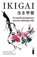 Ikigai. Os Segredos dos Japoneses Para Uma Vida Longa e Feliz