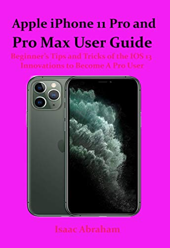 Apple iPhone 11 Pro and Max User Guide: Beginner's Tips and Tricks of the IOS 13 Innovations to Become A Pro User (English Edition)